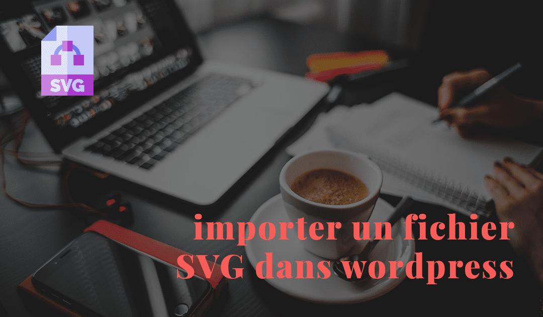 Uploader un fichier SVG dans wordpress
